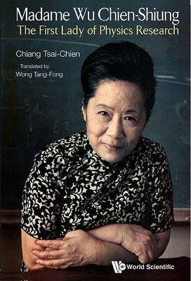 Madame Wu Chien-shiung: The First Lady Of Physics Research (BOK)
