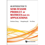 An Introduction to Semi-Tensor Product of Matrices and Its Applications (BOK)