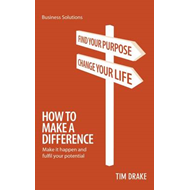How to Make a Difference: Make it Happen and Fulfil Your Potential (BOK)