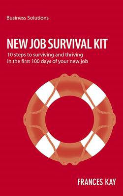 New Job Survival Kit: 10 Steps to Surviving and Thriving in the First 100 Days of Your New Job (BOK)