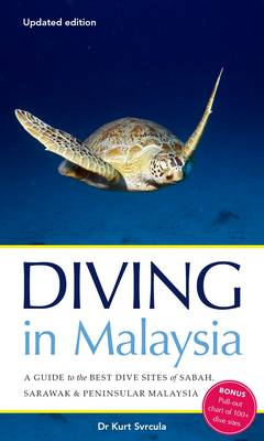 Diving in Malaysia: A Guide to the Best Dive Sites of Sabah, Sarawak and Peninsular Malaysia (BOK)