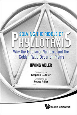 Solving the Riddle of Phyllotaxis: Why the Fibonacci Numbers and the Golden Ratio Occur on Plants (BOK)