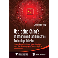 Upgrading China's Information and Communication Technology Industry: State-Firm Strategic Coordinati (BOK)