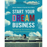 Start Your Dream Business: Secrets of Successful and Happy Entrepreneurs (BOK)
