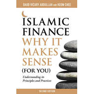 Islamic Finance: Why it Makes Sense (for You)  -  Understanding its Principles and Practices (BOK)