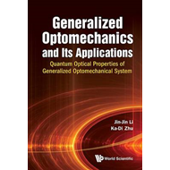 Generalized Optomechanics and Its Applications: Quantum Optical Properties of Generalized Optomechan (BOK)