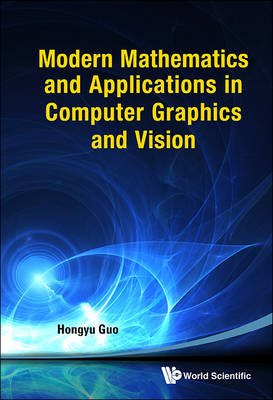 Modern Mathematics And Applications In Computer Graphics And (BOK)