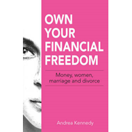 Own Your Financial Freedom: Money, Women, Marriage and Divorce (BOK)