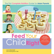 Feed Your Child Right: the First Complete Nutrition Guide for Asian Parents (BOK)