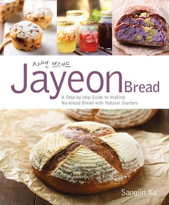 Jayeon Bread: A Step by Step Guide to Making No-knead Bread with Natural Starters (BOK)