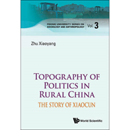 Topography Of Politics In Rural China: The Story Of Xiaocun (BOK)