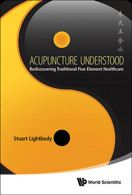 Acupuncture Understood: Rediscovering Traditional Five Eleme (BOK)