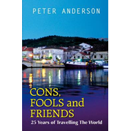 Cons, Fools and Friends: 25 Years of Travelling the World (BOK)