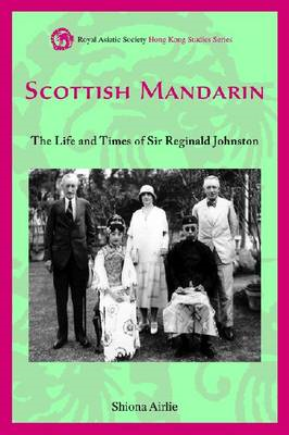 Scottish Mandarin: The Life and Times of Sir Reginald Johnston (BOK)