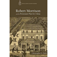 Robert Morrison and the Protestant Plan for China (BOK)