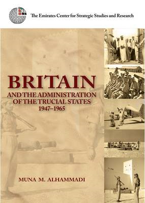 Britain and the Administration of the Trucial States, 1947-1965 (BOK)