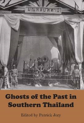 Ghosts of the Past in Southern Thailand: Essays on the History and Historiography of Patani (BOK)