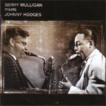 Gerry Mulligan Meets Johnny Hodges / What Is There To Say? (CD)
