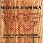 Are You Ready For The Country / What Comes Around Goes Around (CD)