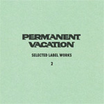 Permanent Vacation: Selected Label Works Vol. 2 (2CD)