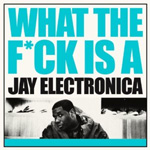 What The Fuck Is A Jay Electronica (CD)