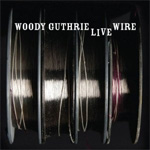 The Live Wire - Woody Guthrie In Performance 1949 (CD)