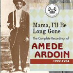 Mama, I'll Be Long Gone - The Complete Recordings Of Amede Ardoin 1929-1934 (2CD)