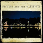 Dismantling The Waterfall (CD)