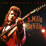 Come A Little Bit Closer - The Best Of Willy DeVille Live (CD)