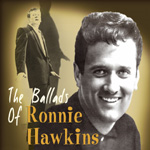 The Ballads Of Ronnie Hawkins (CD)