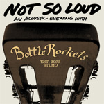 Not So Loud - An Acoustic Evening With The Bottle Rockets (CD)