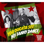 You Oughta See My Fanny Dance - Previously Unreleased Western Swing 1935-1942 (CD)