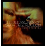 The Pleasures Of Self Destruction (CD)