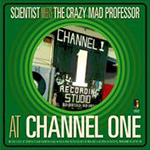 At Channel One - Scientist Meets The Crazy Mad Professor (CD)