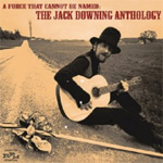 A Force That Cannot Be Named - The Jack Downing Anthology (2CD)