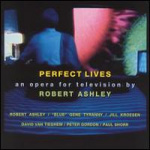 Perfect Lives: An Opera For Television By Robert Ashley (3CD)