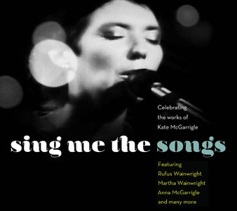 Sing Me The Songs - Celebrating The Works Of Kate McGarrigle (2CD)