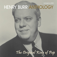 Henry Burr Anthology - The Original King Of Pop (CD)