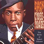 Back To The Crossroads: The Roots Of Robert Johnson (CD)