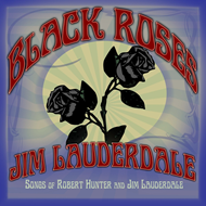 Black Roses - Songs Of Robert Hunter And Jim Lauderdale (CD)