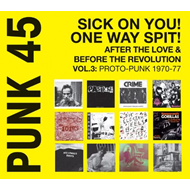 Punk 45: Sick On You! One Way Spit! - After The Love And Before The Revolution: Proto Punk 1969-77 Vol. 3 (CD)