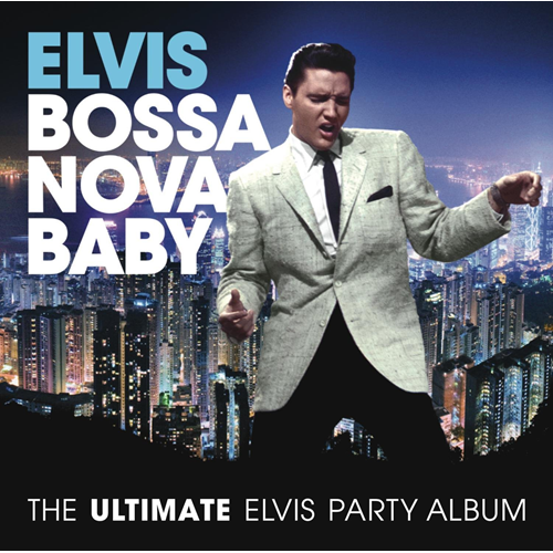 Bossa Nova Baby: The Ultimate Elvis Party Album (CD)