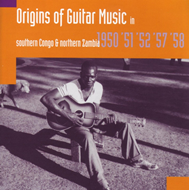Origins Of Guitar Music In Southern Congo And Northern Zambia 1950-58 (CD)