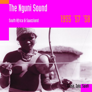 The Nguni Sound - South Africa And Swaziland 1955-58 (CD)