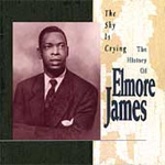 The Sky Is Crying: The History Of Elmore James (CD)