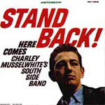 Stand Back! Here Comes Charley Musselwhite's South Side Band (CD)