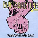 Blue Pacific Funk: Wailin' On The West Coast (CD)