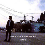 Don't Get Weird On Me Babe (CD)