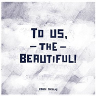 To Us, The Beautiful! (CD)
