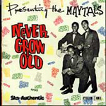 Presenting The Maytals: Never Grow Old (CD)